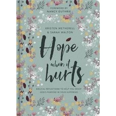 Hope When It Hurts: Biblical Reflections to Help You Grasp God's Purpose in Your Suffering (Inbunden, 2017)