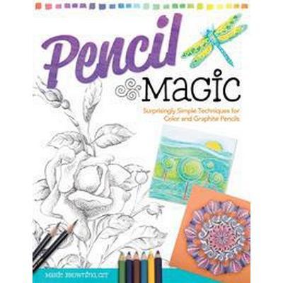 Pencil Magic: Surprisingly Simple Techniques for Color and Graphite Pencils (Häftad, 2014)