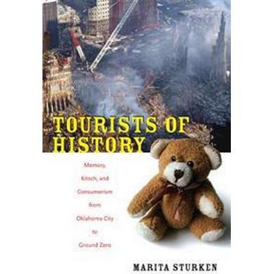 Tourists of History: Memory, Kitsch, and Consumerism from Oklahoma City to Ground Zero (Häftad, 2007)