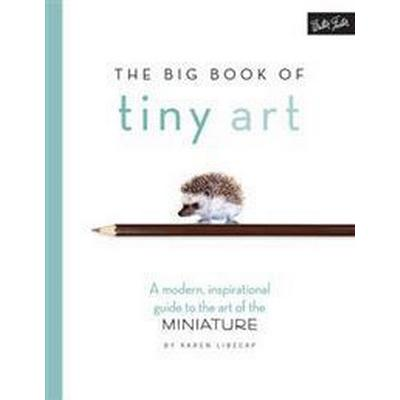 The Big Book of Tiny Art: A Modern, Inspirational Guide to the Art of the Miniature (Häftad, 2016)