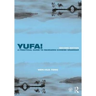 Yufa! A Practical Guide to Mandarin Chinese Grammar (Häftad, 2016)