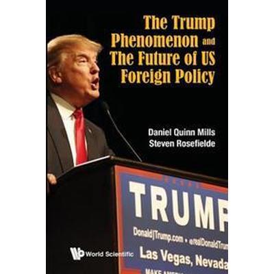Trump Phenomenon And The Future Of Us Foreign Policy, The (Häftad, 2016)