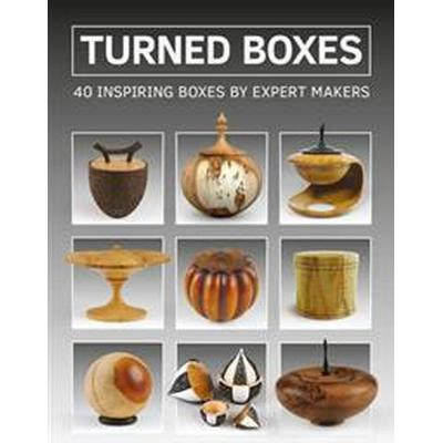 Turned Boxes: 40 Inspiring Boxes by Expert Makers (Häftad, 2017)