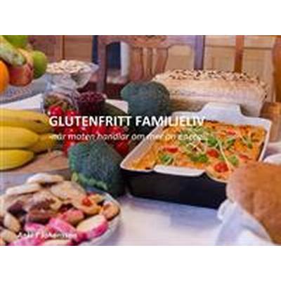 Glutenfritt familjeliv: När maten handlar om mer än energi (E-bok, 2017)
