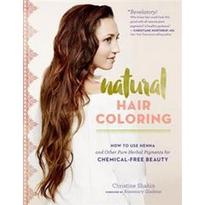 Natural Hair Coloring: How to Use Henna and Other Pure Herbal Pigments for Chemical-Free Beauty (Häftad, 2016)
