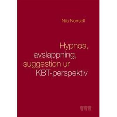 Hypnos, avslappning och suggestion ur KBT-perspektiv: Handbok för kliniker, speciellt inom tandvården (E-bok, 2016)