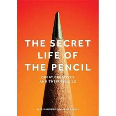 The Secret Life of the Pencil: Great Creatives and Their Pencils (Inbunden, 2017)