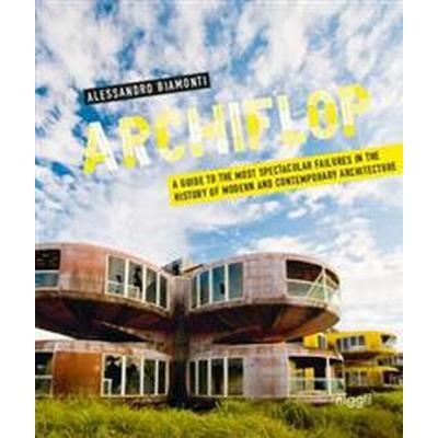 Archiflop: A Guide to the Most Spectacular Failures in the History of Modern and Contemporary Architecture (Inbunden, 2016)
