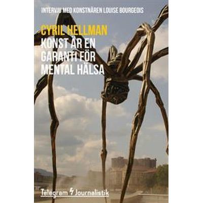 Konst är en garanti för mental hälsa - Intervju med konstnären Louise Bourgeois (E-bok, 2015)