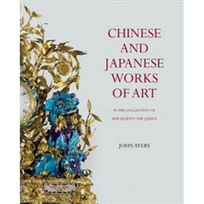 Chinese and Japanese Works of Art in the Collection of Her Majesty the Queen (Inbunden, 2016)