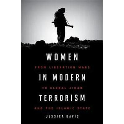 Women in Modern Terrorism: From Liberation Wars to Global Jihad and the Islamic State (Häftad, 2017)