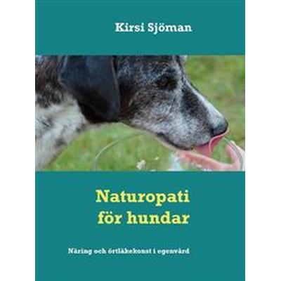 Naturopati för hundar: Näring och örtläkekonst i egenvård (E-bok, 2017)
