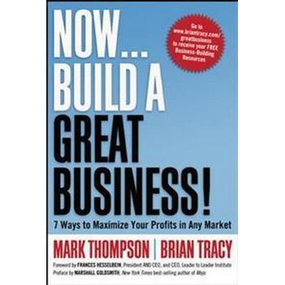 Now, Build a Great Business! (Inbunden, 2010)
