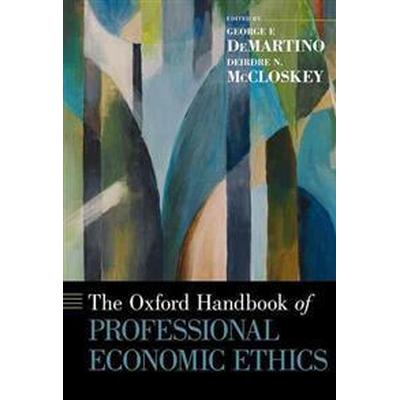 The Oxford Handbook of Professional Economic Ethics (Inbunden, 2016)