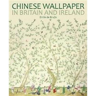 Chinese Wallpaper in Britain and Ireland (Inbunden, 2017)