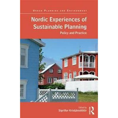 Nordic Experiences of Sustainable Planning: Policy and Practice (Inbunden, 2017)