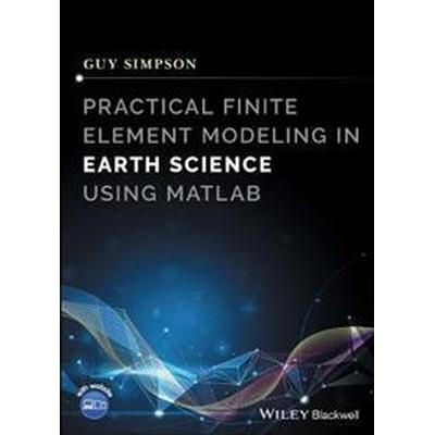 Practical Finite Element Modeling in Earth Science Using MATLAB (Inbunden, 2017)