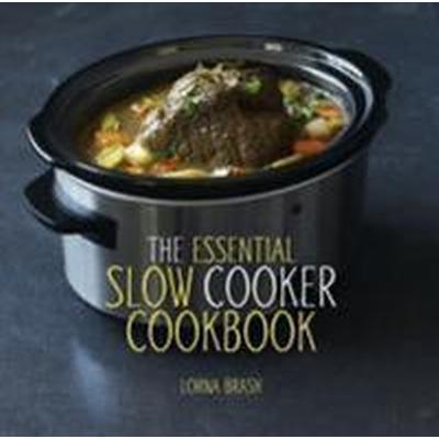The Essential Slow Cooker Cookbook (Inbunden, 2014)