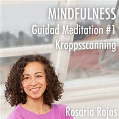 Mindfulness - Guidad Meditation #1 Kroppsscanning (Ljudbok nedladdning, 2017)