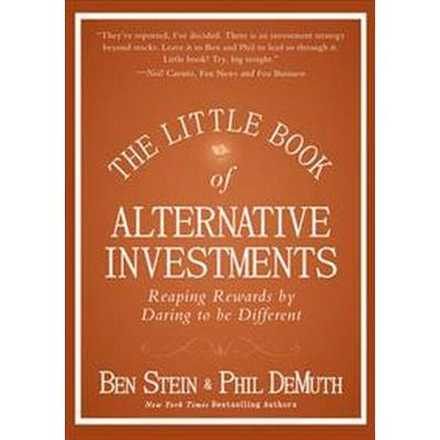 The Little Book of Alternative Investments: Reaping Rewards by Daring to Be Different (Inbunden, 2011)
