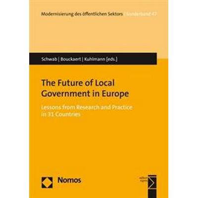 The Future of Local Government in Europe: Lessons from Research and Practice in 31 Countries (Häftad, 2017)