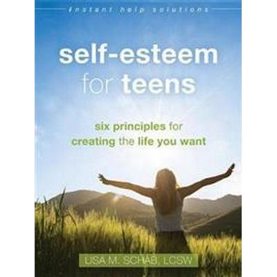 Self-Esteem for Teens: Six Principles for Creating the Life You Want (Häftad, 2016)