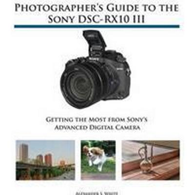 Photographer's Guide to the Sony Dsc-Rx10 III (Häftad, 2016)