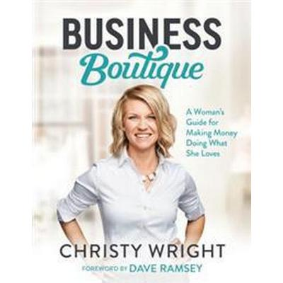 Business Boutique: A Woman's Guide for Making Money Doing What She Loves (Inbunden, 2017)