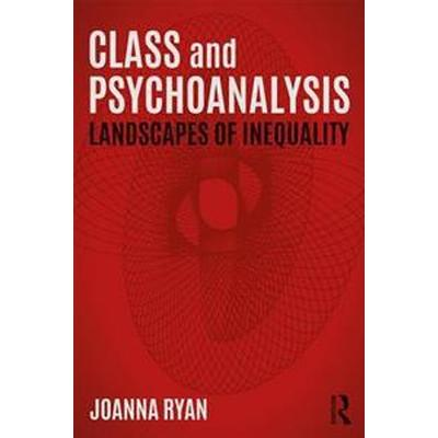 Class and Psychoanalysis: Landscapes of Inequality (Häftad, 2017)