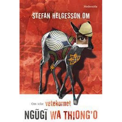 Om Om icke vetekornet av Ngugi wa Thiong'o (E-bok, 2016)