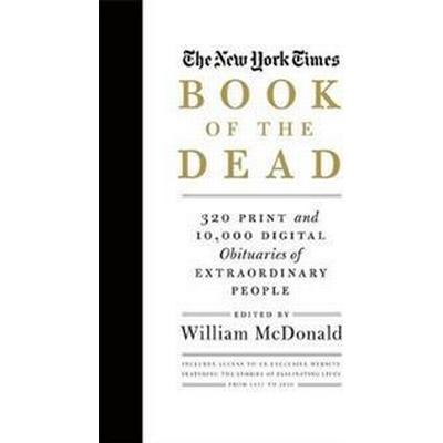 The New York Times Book of the Dead: 320 Print and 10,000 Digital Obituaries of Extraordinary People (Inbunden, 2016)