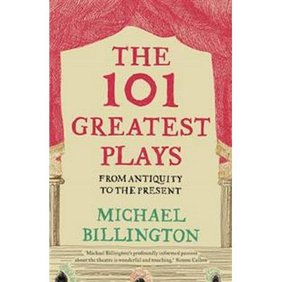 The 101 Greatest Plays: From Antiquity to the Present (Häftad, 2017)