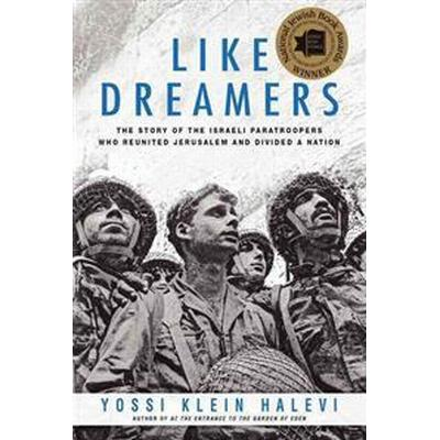 Like Dreamers: The Story of the Israeli Paratroopers Who Reunited Jerusalem and Divided a Nation (Häftad, 2014)