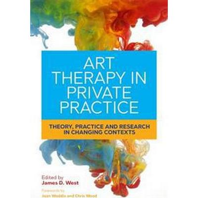 Art Therapy in Private Practice: Theory, Practice and Research in Changing Contexts (Häftad, 2017)
