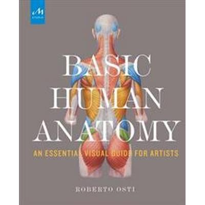 Basic Human Anatomy: An Essential Visual Guide for Artists (Inbunden, 2016)
