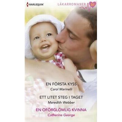 En första kyss/Ett litet steg i taget/En oförglömlig kvinna (E-bok, 2014)