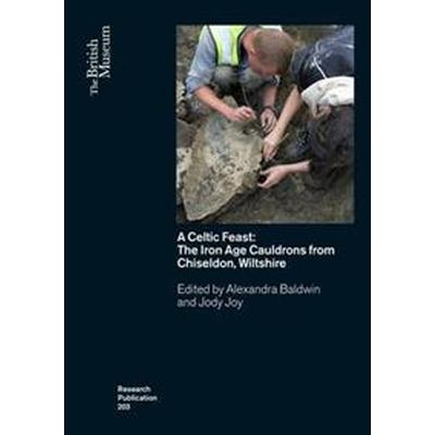 A Celtic Feast: The Iron Age Cauldrons from Chiseldon, Wiltshire (Häftad, 2017)