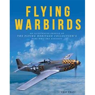 Flying Warbirds: An Illustrated Profile of the Flying Heritage Collection's Rare WWII-Era Aircraft (Inbunden, 2014)