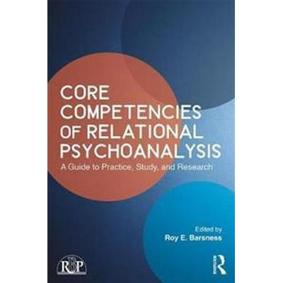 Core Competencies of Relational Psychoanalysis: A Guide to Practice, Study and Research (Häftad, 2017)