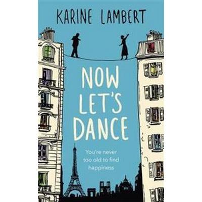 Now Let's Dance (Inbunden, 2017)