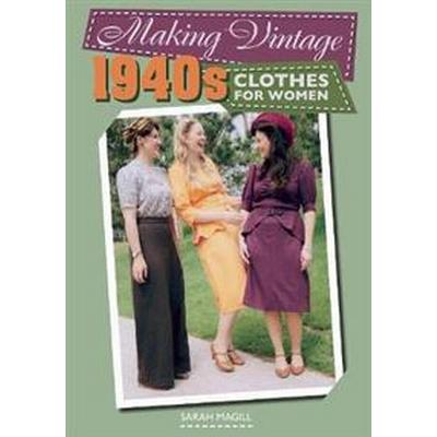 Making Vintage 1940s Clothes for Women (Häftad, 2017)