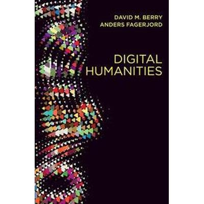 Digital Humanities: Knowledge and Critique in a Digital Age (Inbunden, 2017)