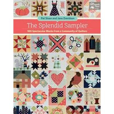 The Splendid Sampler: 100 Spectacular Blocks from a Community of Quilters (Häftad, 2017)