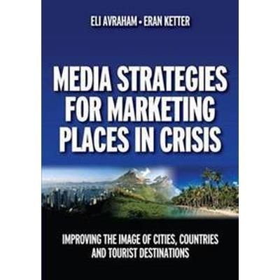 Media Strategies for Marketing Places in Crisis (Pocket, 2008)