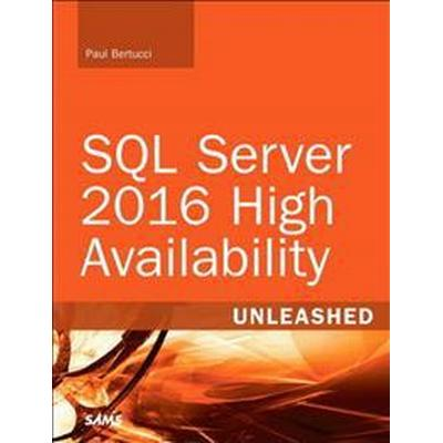 SQL Server 2016 High Availability Unleashed (includes Content Update Program) (Häftad, 2017)