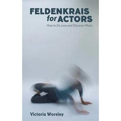Feldenkrais for Actors (Pocket, 2017)