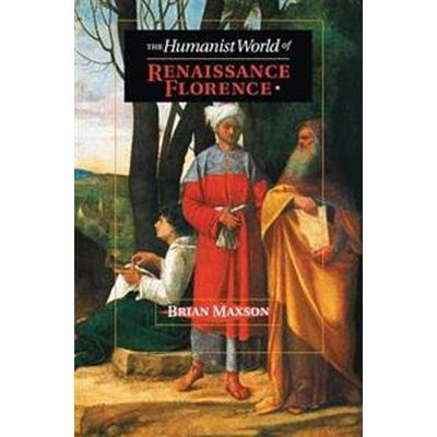 The Humanist World of Renaissance Florence (Häftad, 2017)