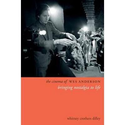 The Cinema of Wes Anderson: Bringing Nostalgia to Life (Häftad, 2017)