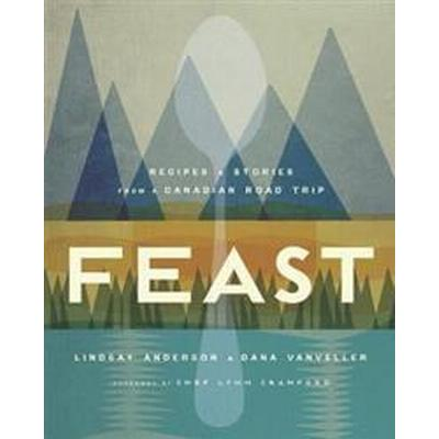 Feast: Recipes and Stories from a Canadian Road Trip (Inbunden, 2017)