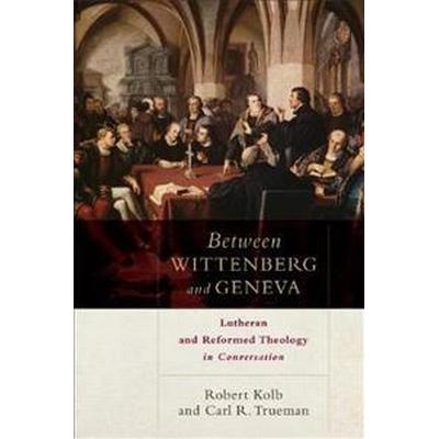 Between Wittenberg and Geneva (Pocket, 2017)